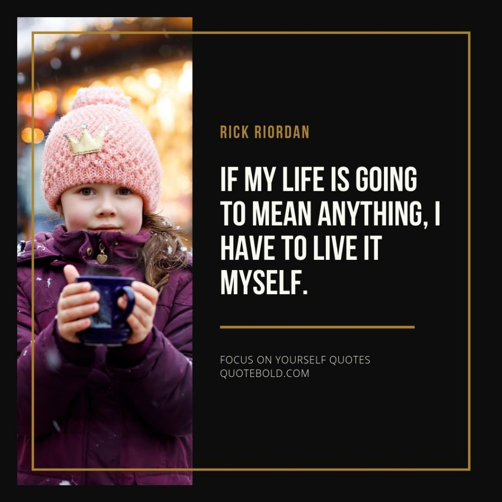 37+ Focus on Yourself Quotes [Images + Video] - QuoteBold