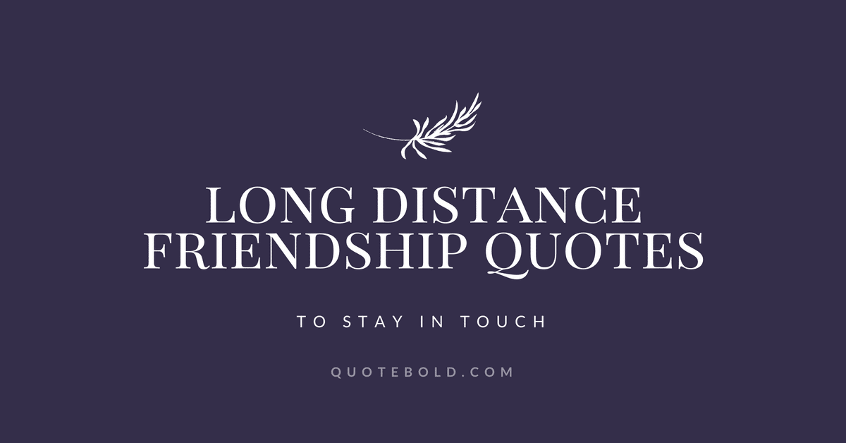 51+ Long Distance Friendship Quotes to Stay in Touch - QuoteBold