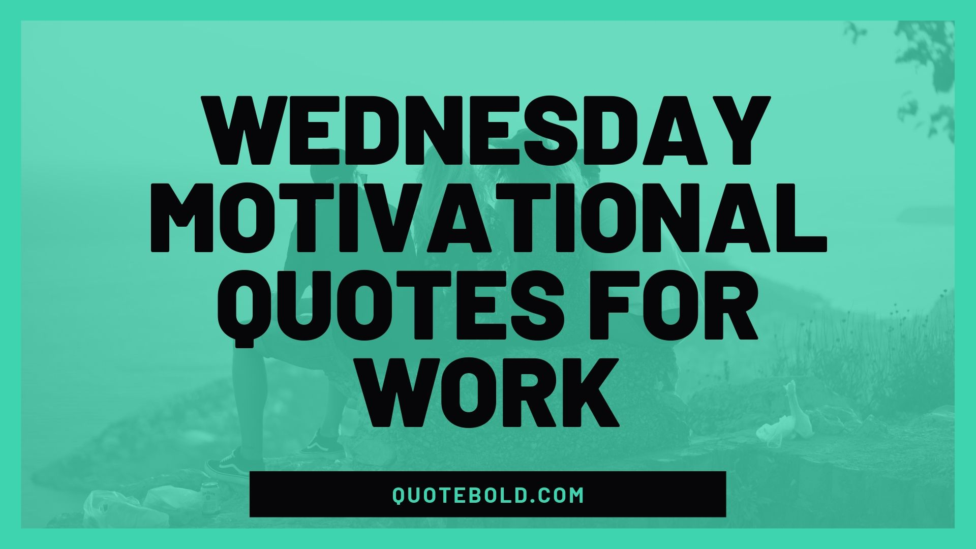 35 Wednesday Motivational Quotes For Work Images Quotebold